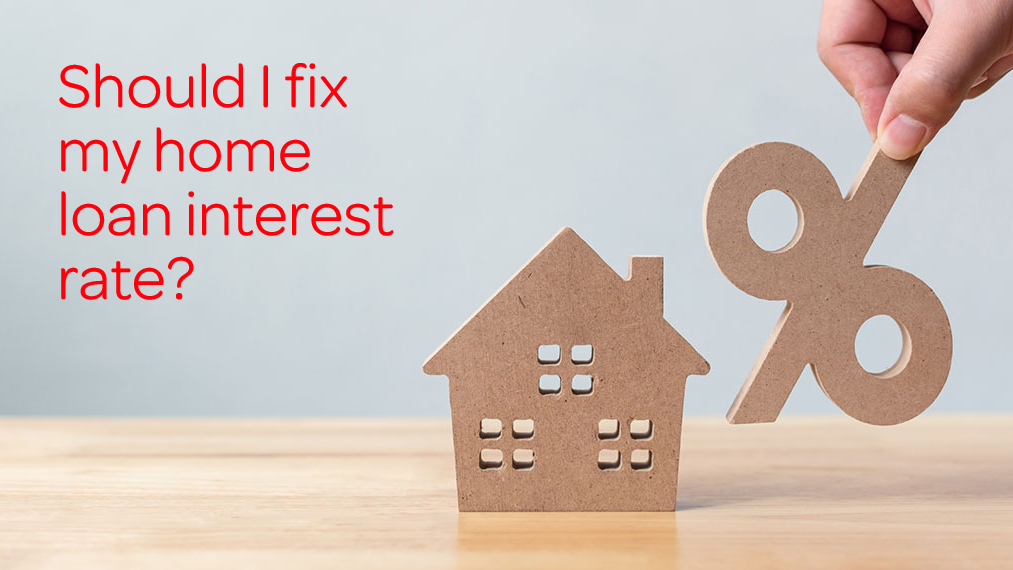 Is it time to fix my home loan?