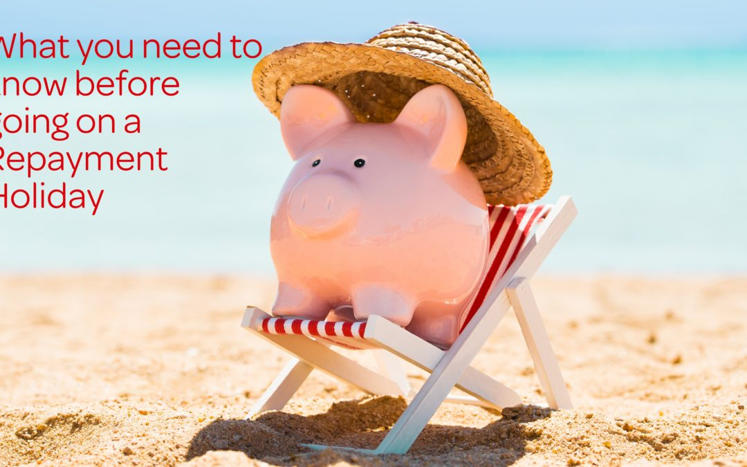 Before you lock into a Repayment Holiday